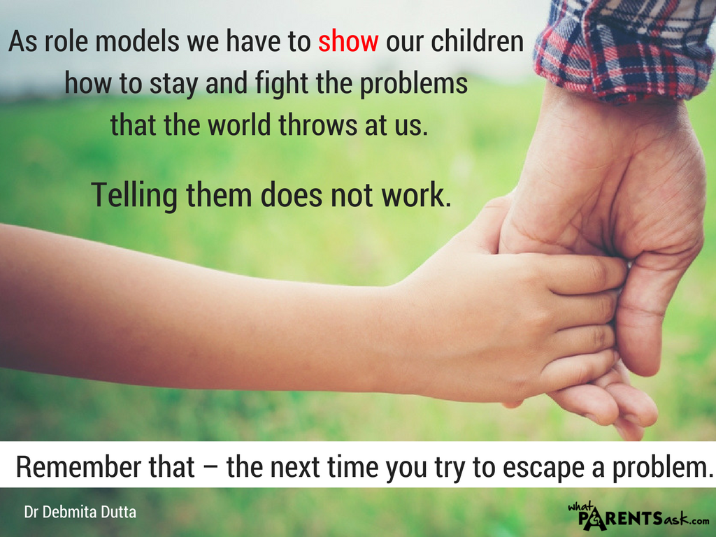 we have to show our children how to stay and fight problems