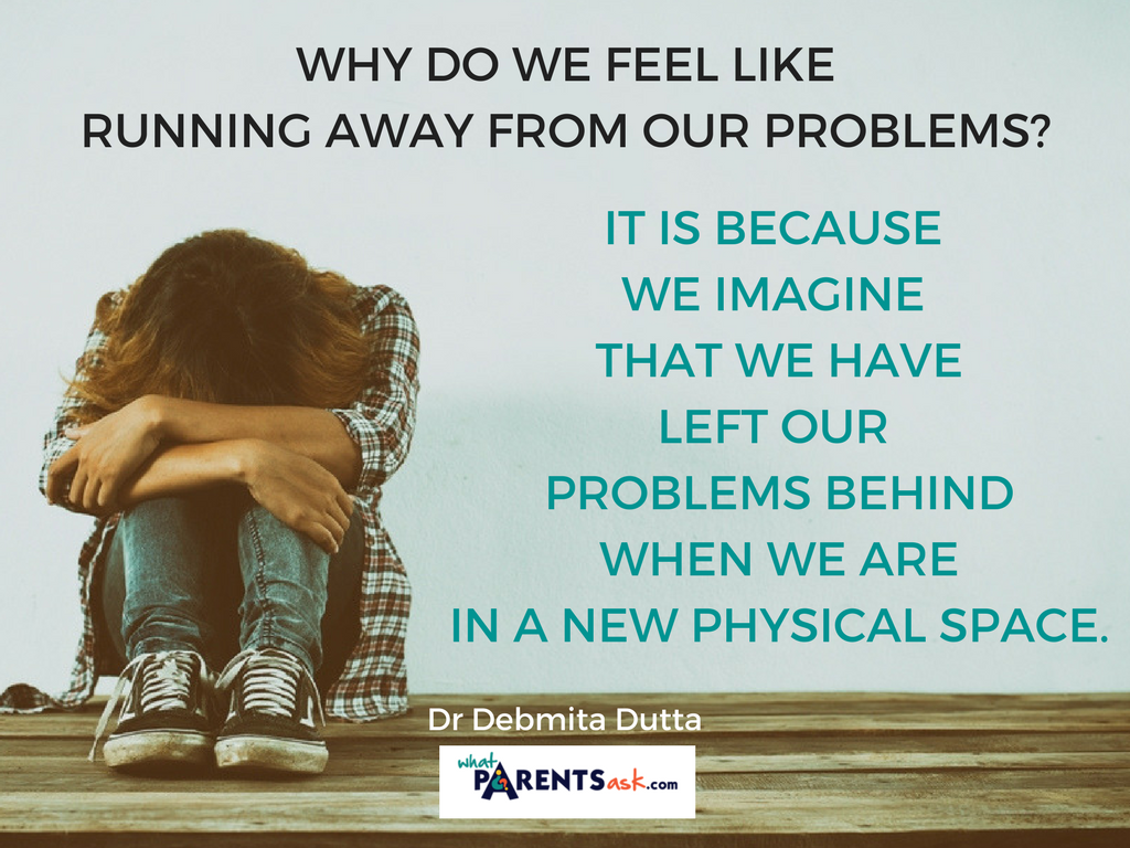 why do we feel like running away from our problems
